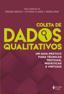 """Capa do livro """"Coleta de dados qualitativos - Um guia prático para técnicas textuais, midiáticas e virtuais"""", das autoras Virginia Braun, Victoria Clarke e Debra Gray"""