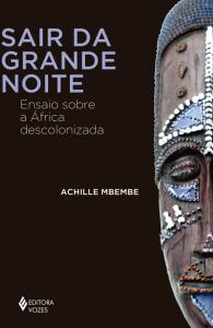 """Capa do livro """"Sair da grande noite - Ensaio sobre a África descolonizada"""", do autor Achille Mbembe"""