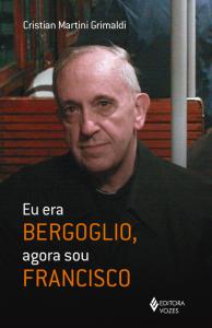 """Capa do livro """"Eu era Bergolgio, agora sou Francisco"""""""